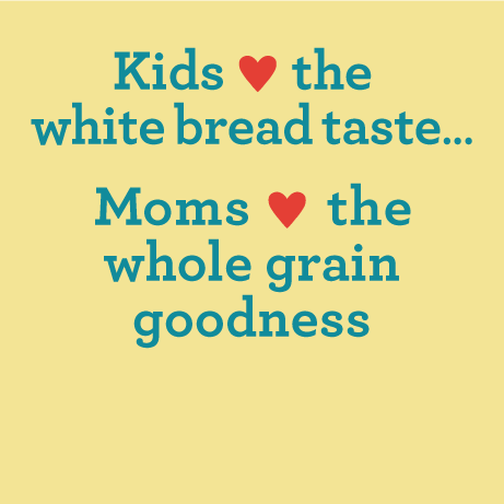 Kids love the white bread taste...Moms love the whole grain goodness